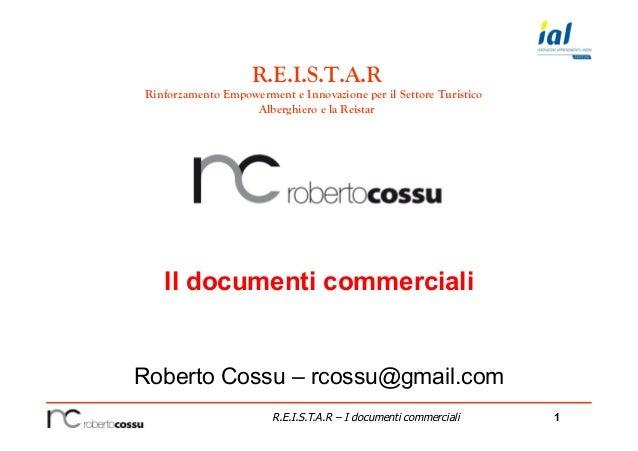 1R.E.I.S.T.A.R – I documenti commerciali Il documenti commerciali Roberto Cossu – rcossu@gmail.com R.E.I.S.T.A.R Rinforzam...