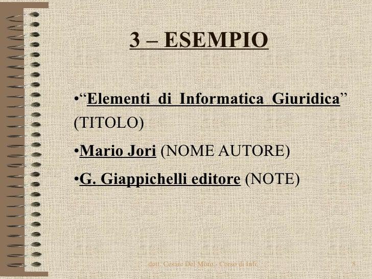 "3 – ESEMPIO   <ul><li>"" Elementi di Informatica Giuridica "" (TITOLO) </li></ul><ul><li>Mario Jori  (NOME AUTORE) </li></ul..."