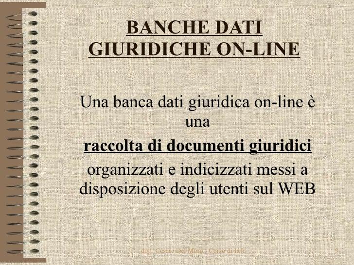 BANCHE DATI GIURIDICHE ON-LINE Una banca dati giuridica on-line è una raccolta di documenti giuridici organizzati e indici...