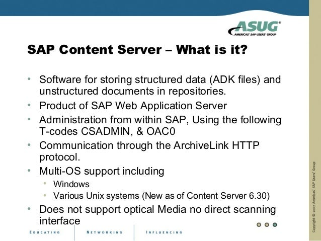 SAP Content Server – What is it?• Software for storing structured data (ADK files) and  unstructured documents in reposito...