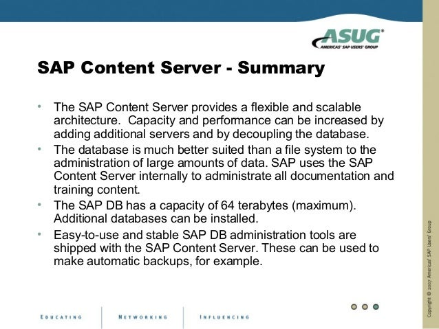 SAP Content Server - Summary•   The SAP Content Server provides a flexible and scalable    architecture. Capacity and perf...