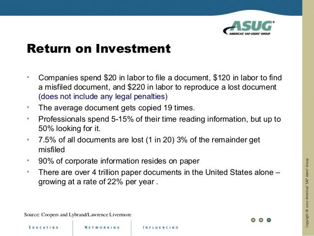 Return on Investment •    Companies spend $20 in labor to file a document, $120 in labor to find      a misfiled document,...