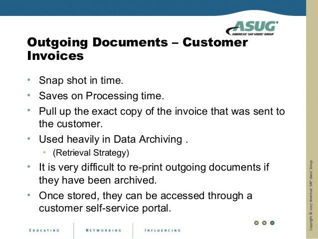 Outgoing Documents – CustomerInvoices• Snap shot in time.• Saves on Processing time.• Pull up the exact copy of the invoic...