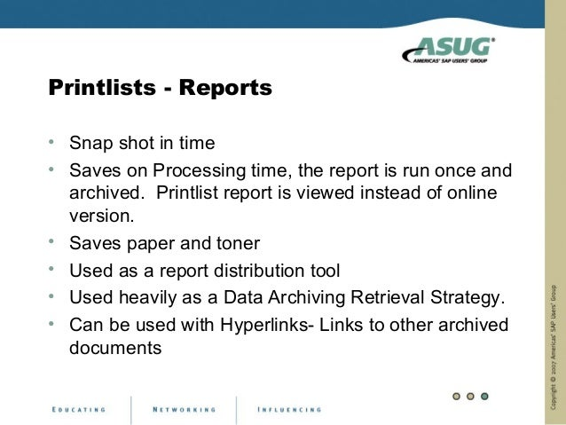 Printlists - Reports• Snap shot in time• Saves on Processing time, the report is run once and  archived. Printlist report ...