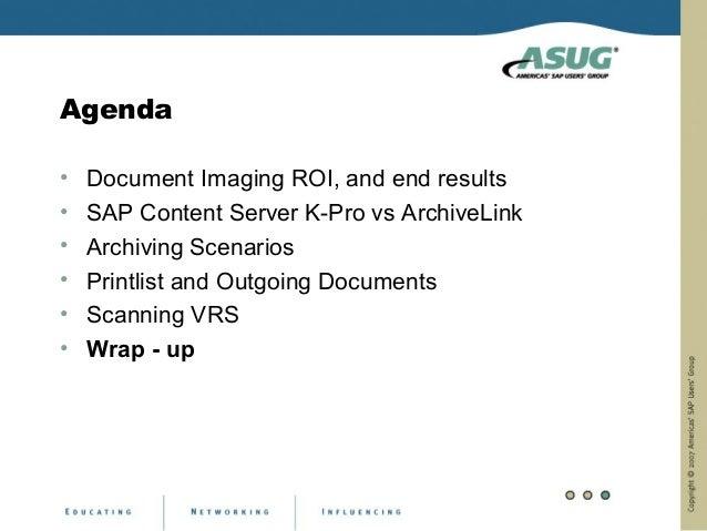 Agenda•   Document Imaging ROI, and end results•   SAP Content Server K-Pro vs ArchiveLink•   Archiving Scenarios•   Print...