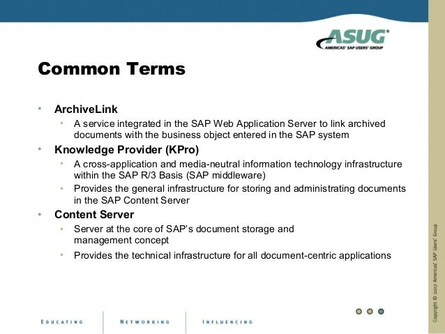 Common Terms•   ArchiveLink    •   A service integrated in the SAP Web Application Server to link archived        document...