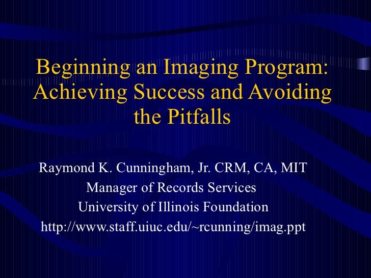 Beginning an Imaging Program: Achieving Success and Avoiding the Pitfalls Raymond K. Cunningham, Jr. CRM, CA, MIT Manager ...