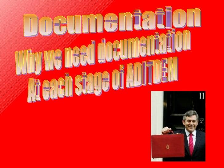Documentation Why we need documentation At each stage of ADITDEM