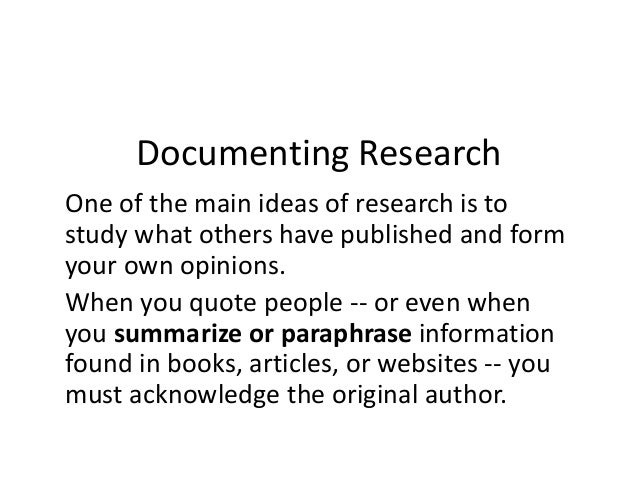 Documenting Research One of the main ideas of research is to study what others have published and form your own opinions. ...