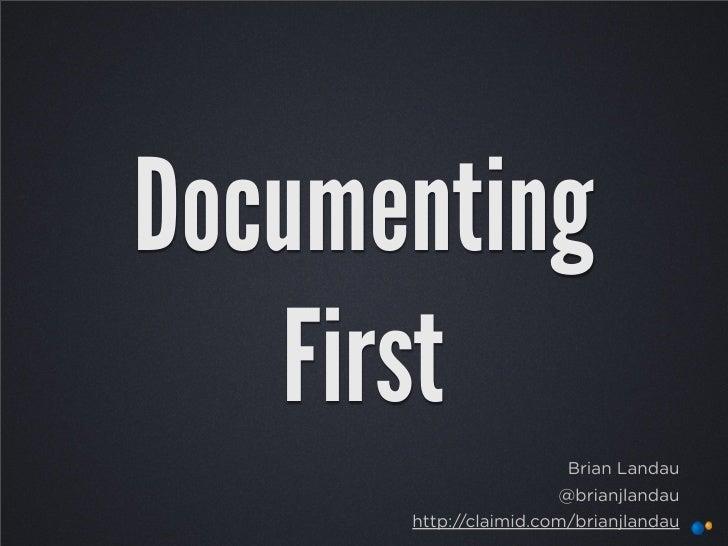 Documenting    First                         Brian Landau                       @brianjlandau       http://claimid.com/bri...