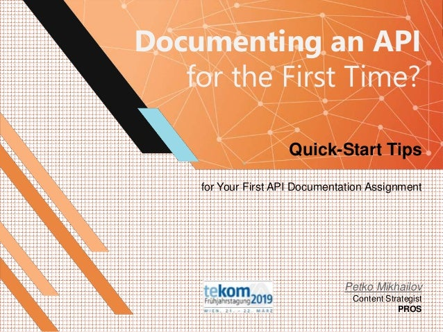 Documenting an API for the First Time? Quick-Start Tips for Your First API Documentation Assignment Petko Mikhailov Conten...