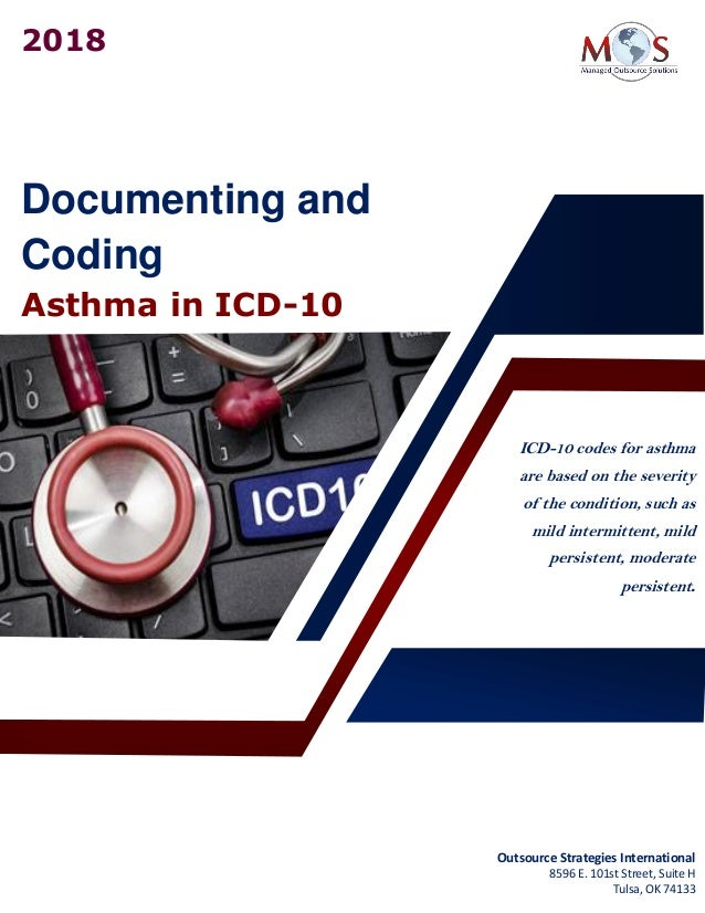 Documenting and Coding Asthma in ICD-10 ICD-10 codes for asthma are based on the severity of the condition, such as mild i...