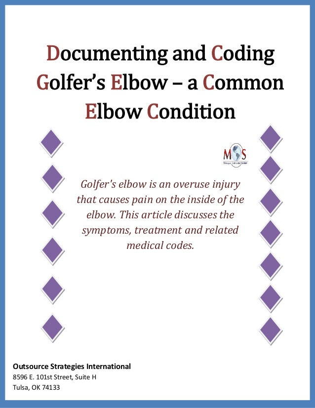 Documenting and Coding Golfer's Elbow – a Common Elbow Condition Golfer's elbow is an overuse injury that causes pain on t...