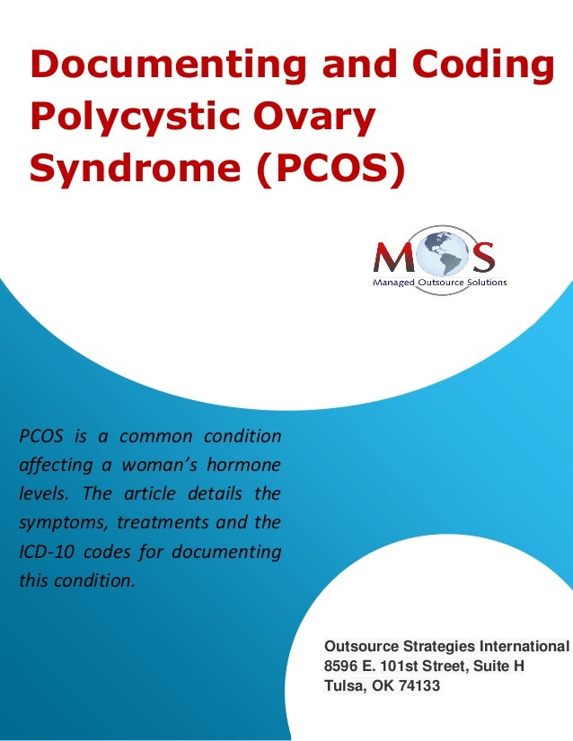 Documenting and Coding Polycystic Ovary Syndrome (PCOS) PCOS is a common condition affecting a woman's hormone levels. The...