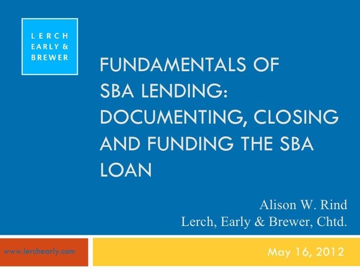 FUNDAMENTALS OF                     SBA LENDING:                     DOCUMENTING, CLOSING                     AND FUNDING ...