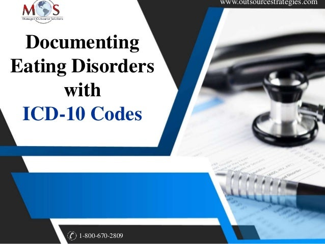 www.outsourcestrategies.com 1-800-670-2809 Documenting Eating Disorders with ICD-10 Codes