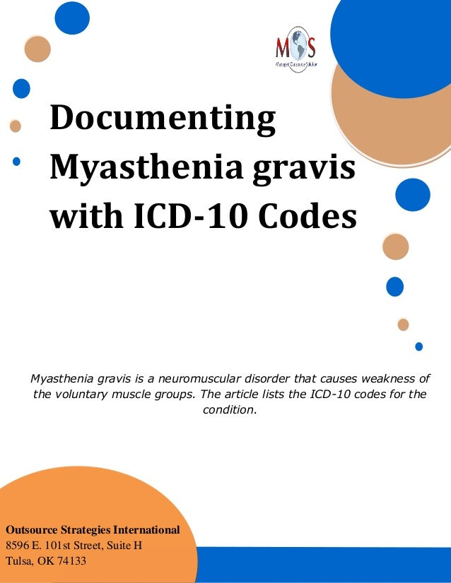 Documenting Myasthenia gravis with ICD-10 Codes Myasthenia gravis is a neuromuscular disorder that causes weakness of the ...