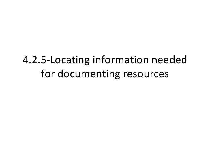 4.2.5-Locating information needed for documenting resources