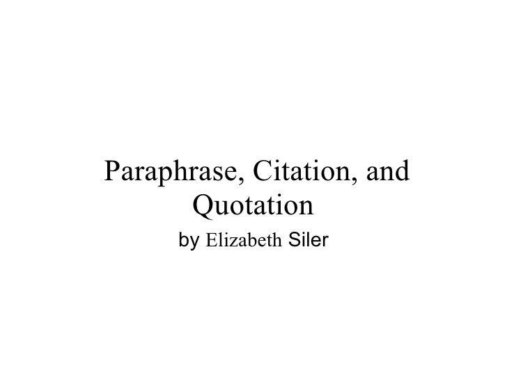 Paraphrase,Citation,and       Quotation      by Elizabeth Siler