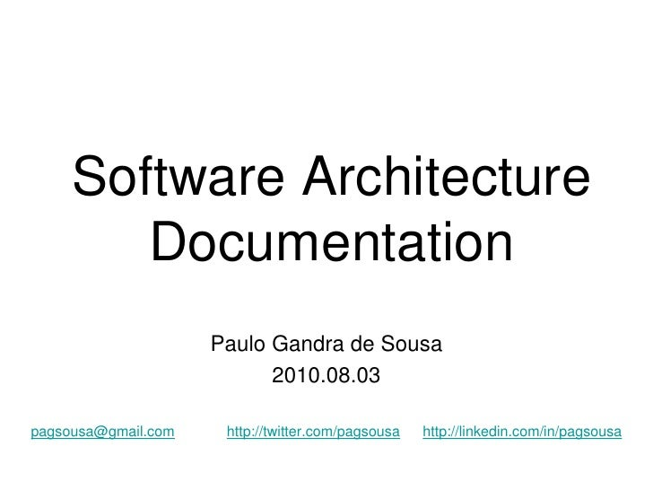 Software Architecture         Documentation                      Paulo Gandra de Sousa                            2010.08....