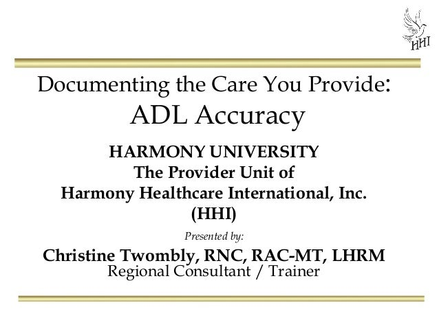 Documenting the Care You Provide:  ADL Accuracy  HARMONY UNIVERSITY The Provider Unit of Harmony Healthcare International,...