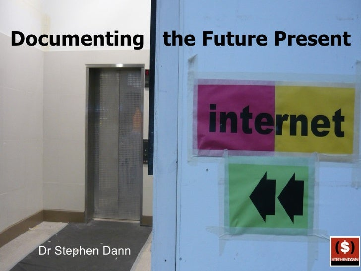 Documenting  the Future Present Dr Stephen Dann