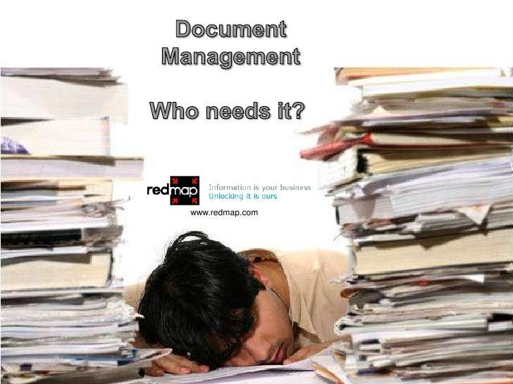 Document <br />Management<br />Who needs it?<br />www.redmap.com<br />