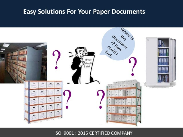 Easy Solutions For Your Paper Documents ISO 9001 : 2015 CERTIFIED COMPANY