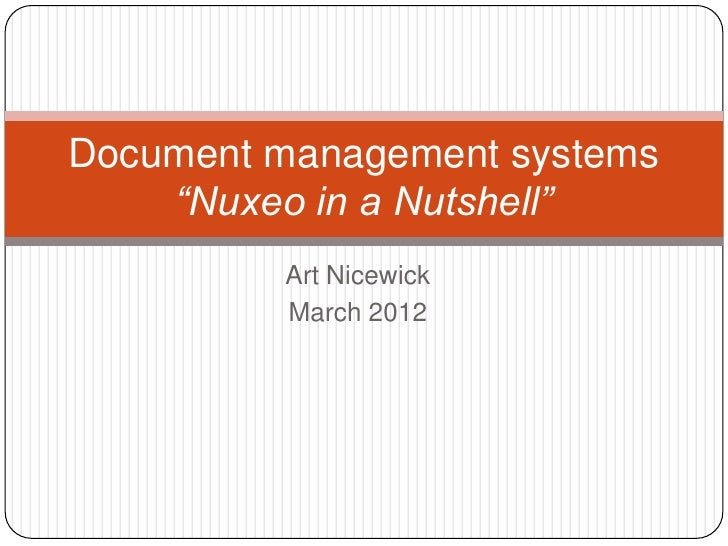 "Document management systems    ""Nuxeo in a Nutshell""         Art Nicewick         March 2012"