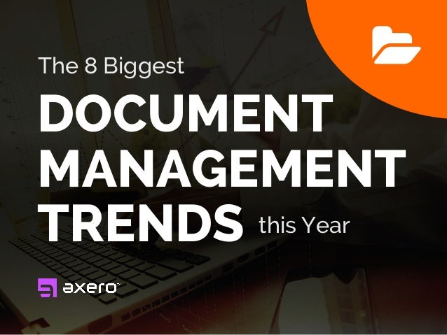 The 8 Biggest DOCUMENT MANAGEMENT TRENDS this Year