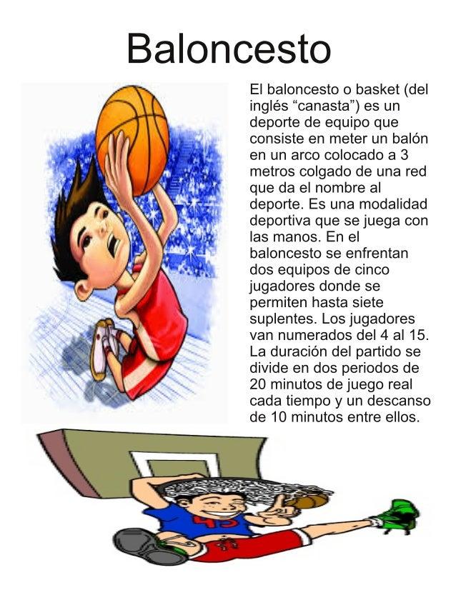 """Baloncesto  EI baloncesto o basket (del inglés """"canasta"""") es un deporte de equipo que consiste en meter un balón en un arc..."""