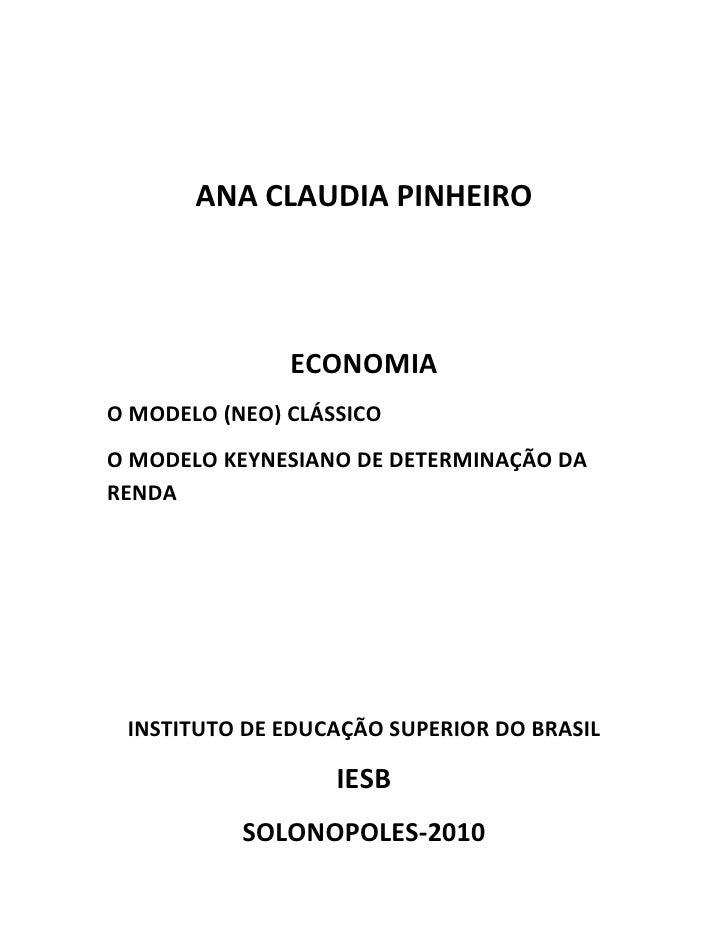 ANA CLAUDIA PINHEIRO               ECONOMIAO MODELO (NEO) CLÁSSICOO MODELO KEYNESIANO DE DETERMINAÇÃO DARENDA INSTITUTO DE...