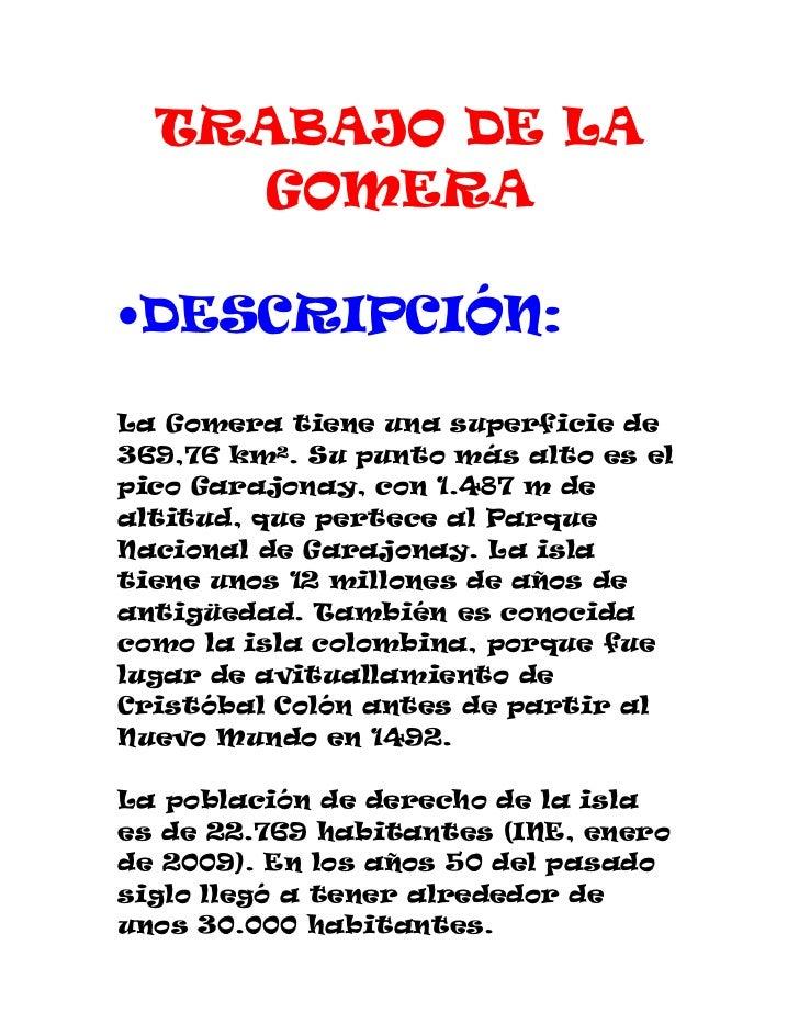 TRABAJO DE LA    GOMERA•DESCRIPCIÓN:La Gomera tiene una superficie de369,76 km². Su punto más alto es elpico Garajonay, co...
