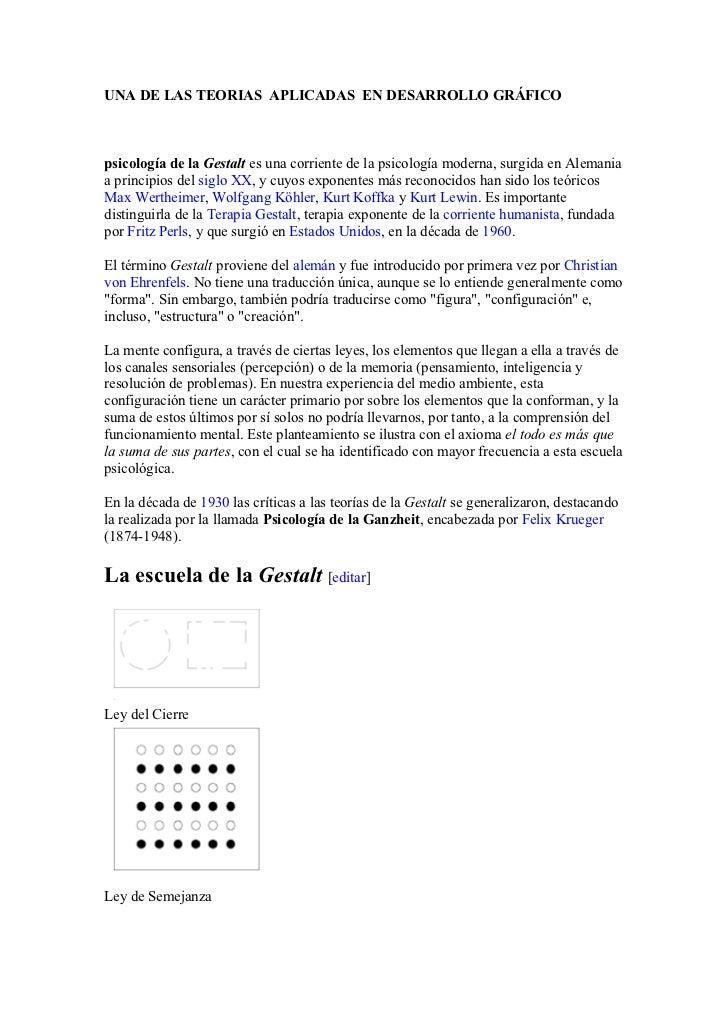 UNA DE LAS TEORIAS APLICADAS EN DESARROLLO GRÁFICOpsicología de la Gestalt es una corriente de la psicología moderna, surg...