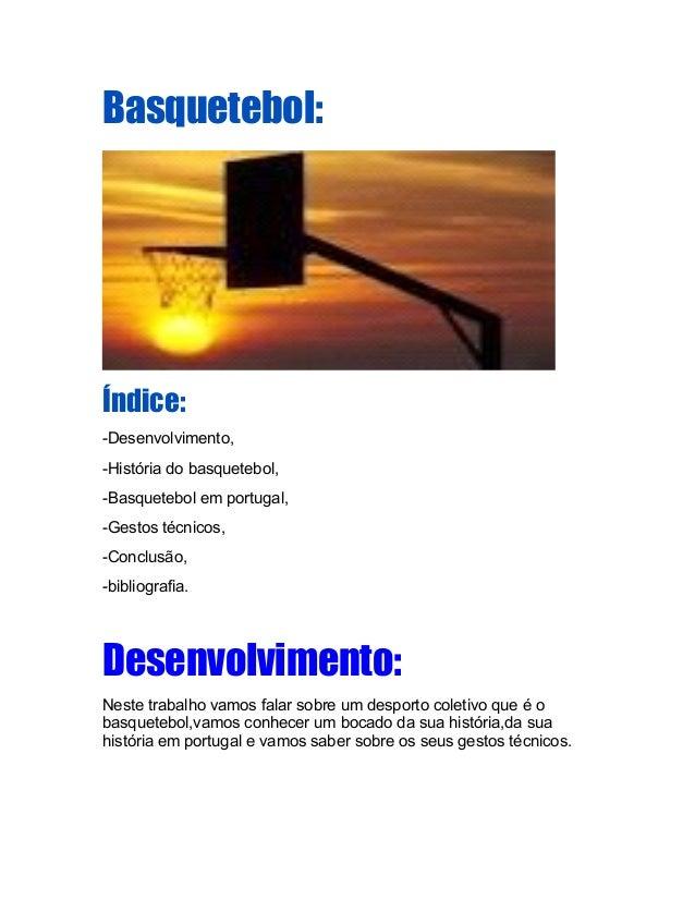 Basquetebol:Índice:-Desenvolvimento,-História do basquetebol,-Basquetebol em portugal,-Gestos técnicos,-Conclusão,-bibliog...
