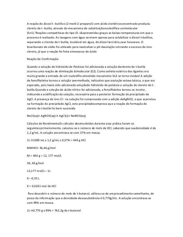 A reação do álcool t -butílico (2-metil-2-propanol) com ácido clorídricoconcentrado produziu cloreto de t -butila, através...