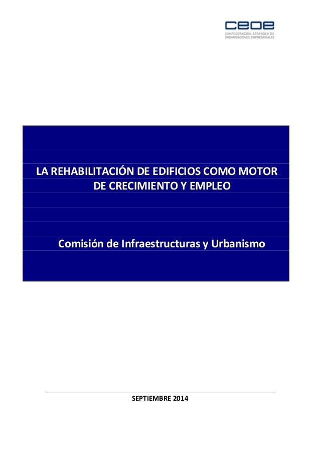 LA REHABILITACIÓN DE EDIFICIOS COMO MOTOR DE CRECIMIENTO Y EMPLEO Comisión de Infraestructuras y Urbanismo SEPTIEMBRE 2014