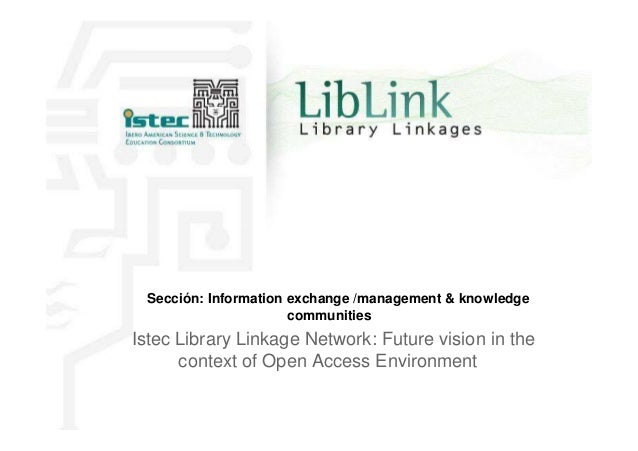 Sección: Information exchange /management & knowledge communities Istec Library Linkage Network: Future vision in the cont...