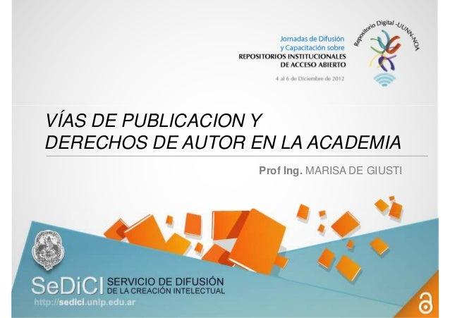 VÍAS DE PUBLICACION Y DERECHOS DE AUTOR EN LA ACADEMIA Prof Ing. MARISA DE GIUSTI