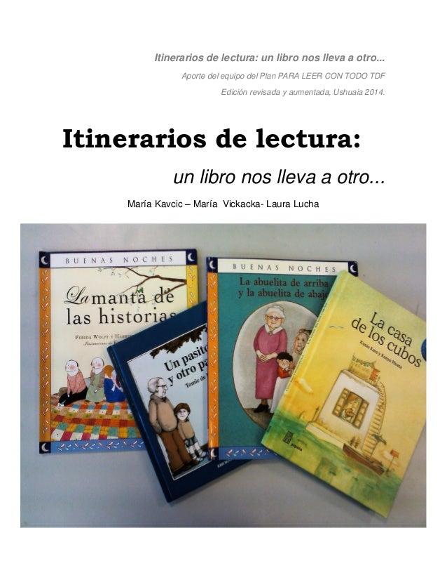 Itinerarios de lectura: un libro nos lleva a otro... Aporte del equipo del Plan PARA LEER CON TODO TDF Edición revisada y ...