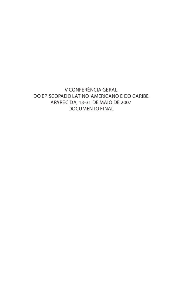 V CONFERÊNCIA GERAL DO EPISCOPADO LATINO-AMERICANO e DO CARIBE aparecida, 13-31 de maio de 2007 DOCUMENTO FINAL