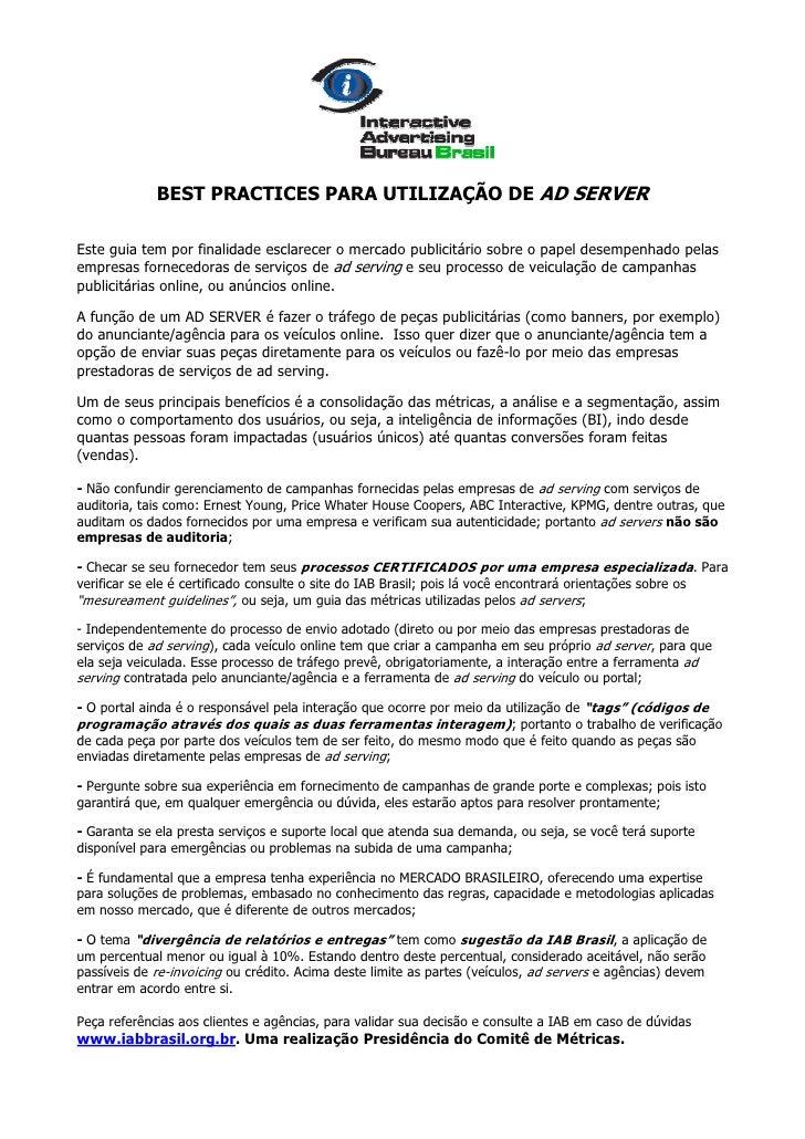 BEST PRACTICES PARA UTILIZAÇÃO DE AD SERVER  Este guia tem por finalidade esclarecer o mercado publicitário sobre o papel ...