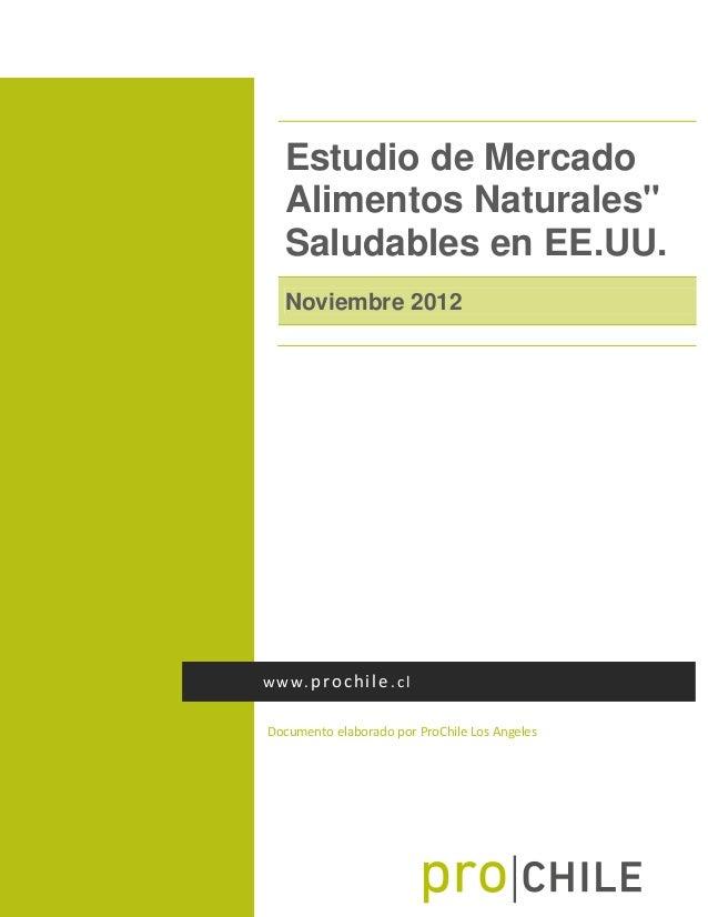 Estudio de Mercado Alimentos Naturales Saludables en EE.UU. Noviembre 2012  www.prochile.cl Documento elaborado por ProChi...