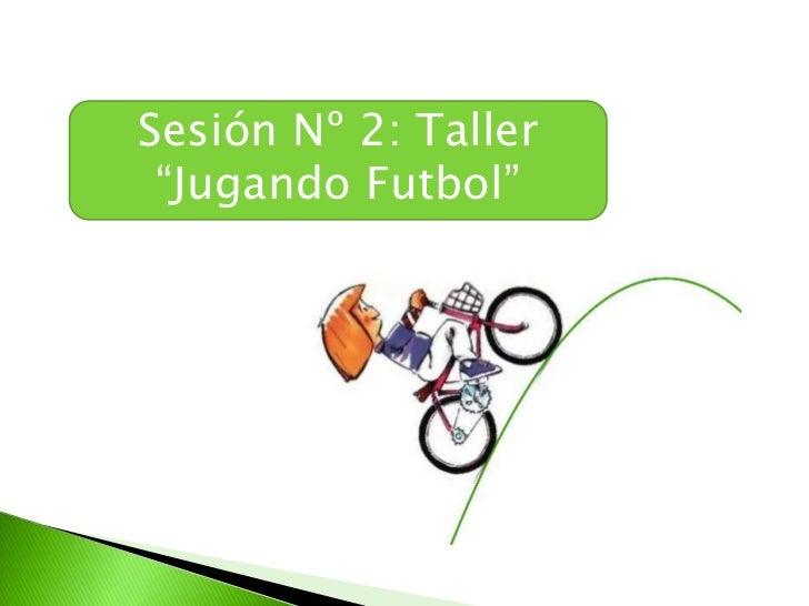 """Sesión Nº 2: Taller """"Jugando Futbol""""<br />"""