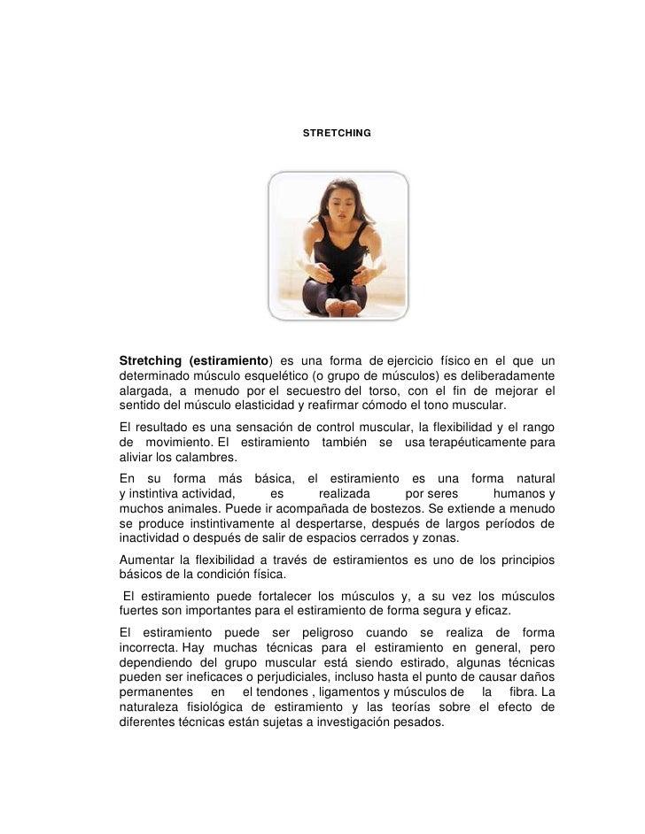 STRETCHINGStretching (estiramiento) es una forma de ejercicio físico en el que undeterminado músculo esquelético (o grupo ...