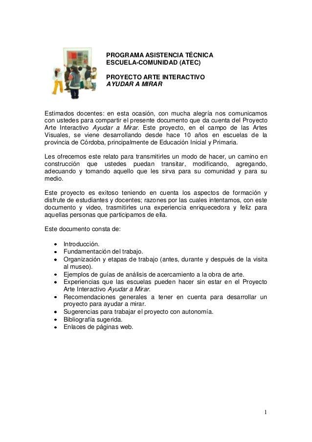 1 PROGRAMA ASISTENCIA TÉCNICA ESCUELA-COMUNIDAD (ATEC) PROYECTO ARTE INTERACTIVO AYUDAR A MIRAR Estimados docentes: en est...