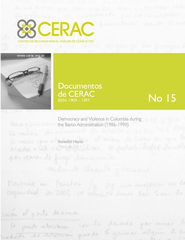 www.cerac.org.co Documentos de CERAC ISSN: 1909 – 1397 Democracy and Violence in Colombia during the Barco Administration ...