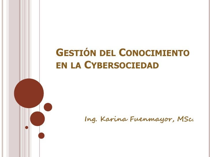 GESTIÓN DEL CONOCIMIENTOEN LA CYBERSOCIEDAD     Ing. Karina Fuenmayor, MSc.