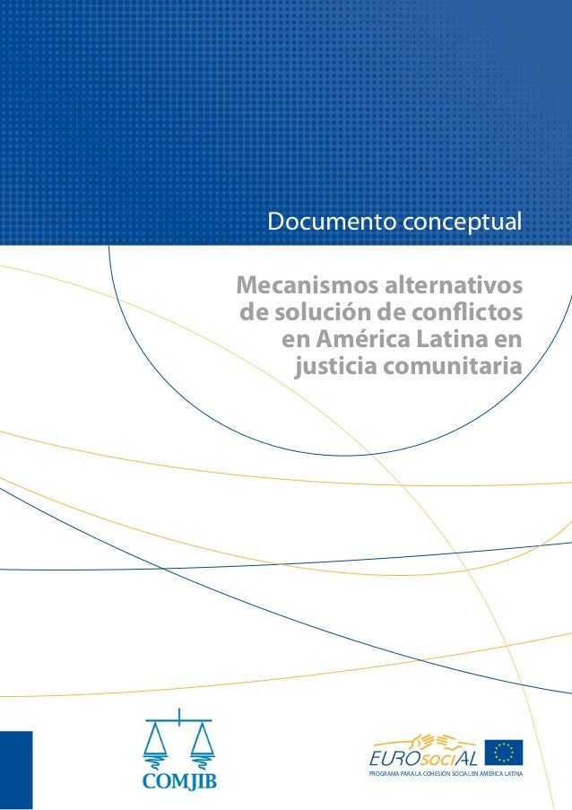 Mecanismos alternativos de solución de conflictos en América Latina en justicia comunitaria Documento conceptual PROGRAMA ...