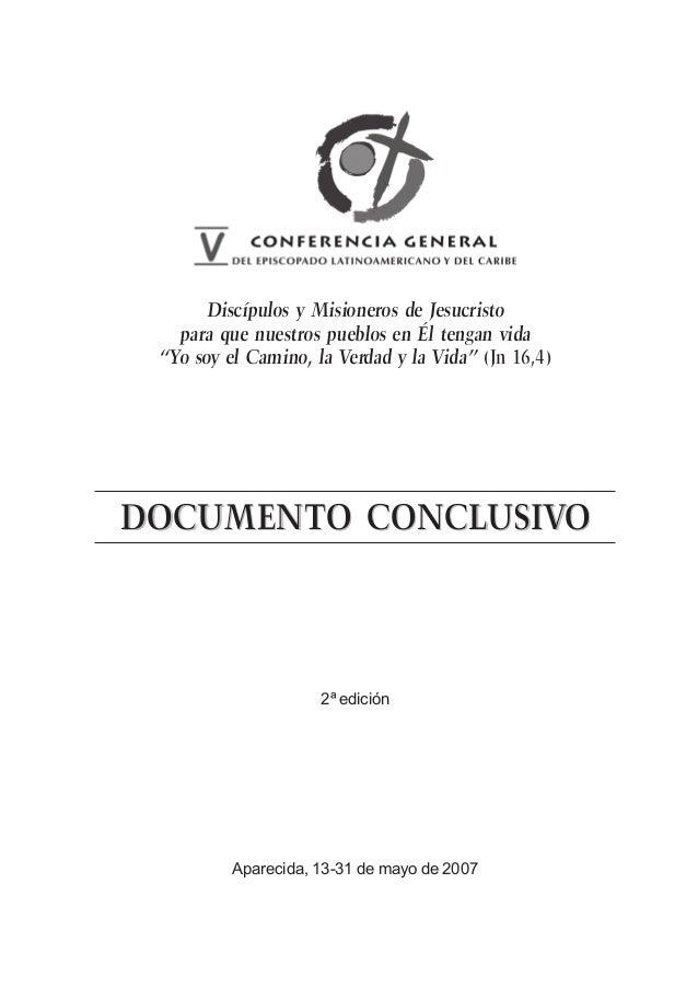 Aparecida, 13-31 de mayo de 2007 DOCUMENTO CONCLUSIVODOCUMENTO CONCLUSIVODOCUMENTO CONCLUSIVO Discípulos y Misioneros de J...